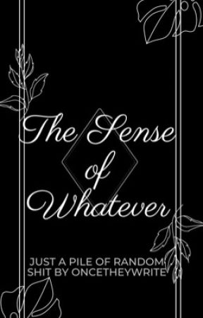 The Sense of Whatever by oncetheywrite