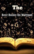 The Best Books On Wattpad by NotSomeRandomGurl
