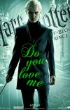 Draco Malfoy X Reader Do You love me cover