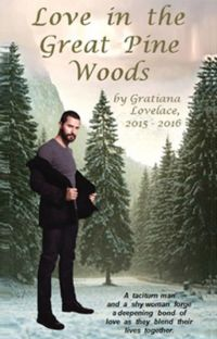 """Love in the Great Pine Woods"" by Gratiana Lovelace (2015-2016) (Completed) cover"