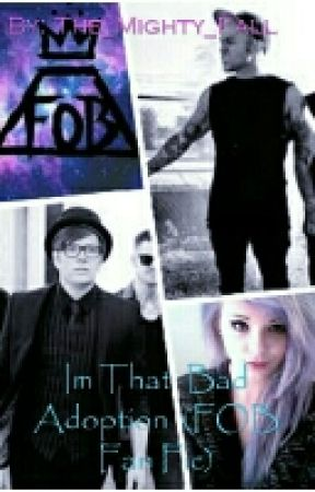 Im That  Bad Adoption  (FOB Fan Fic)  by SupernaturalXDBands