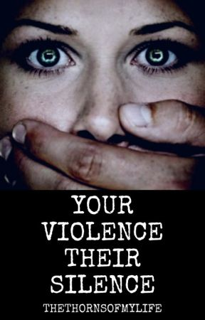 Your Violence, Their Silence by thethornsofmylife