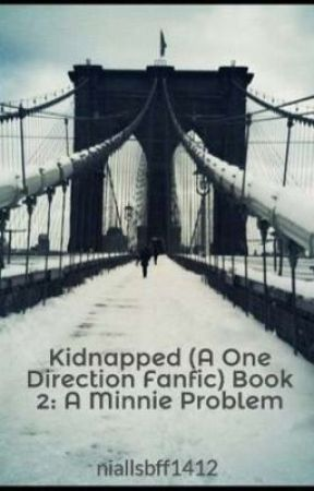 Kidnapped (A One Direction Fanfic) Book 2: A Minnie Problem by niallsbff1412