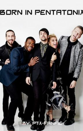 Born in Pentatonix [ON HOLD] by PTX-fanfic