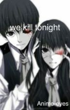 We kill tonight ( Kaneki X reader) by anime-eyes