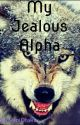My Jealous Alpha (ON HOLD) by YaoiOtaku_