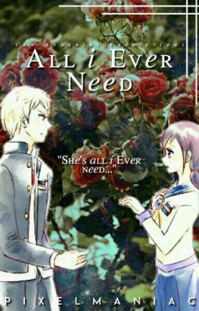 All I Ever Need (Ayushiki Fanfiction)  HIATUS  by PixelManiac