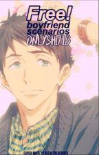 Free! Boyfriend Scenarios by onlyshi718