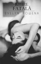 Iubire Fatală by EvelynRowena