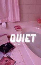 QUIET // c.g by bbypsych0