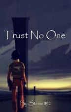 Trust No One by Stevie1192
