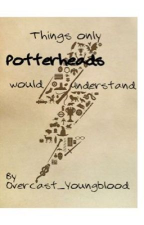 Things Only Potterheads Would Understand by Overcast_Youngblood