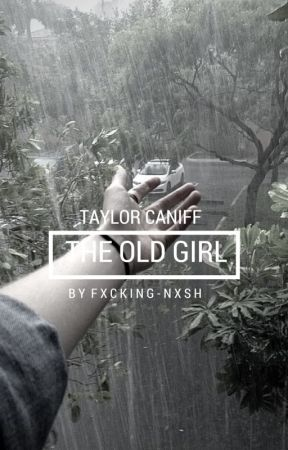 The Old Girl // T.C by fxcking-nxsh