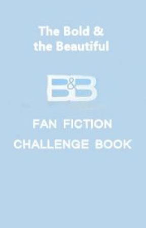 The Bold & The Beautiful Fanfiction Challenge by WhoLovesYouVivDoes