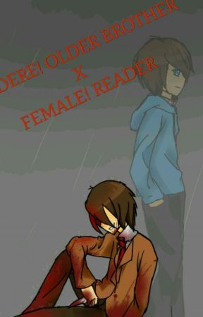 Yandere! Older brother × Female! reader [COMPLETED] by Miss-Goldfish