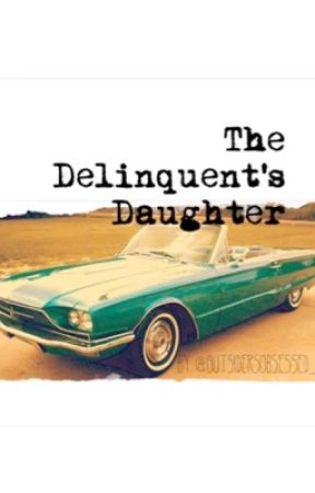 The Delinquent's Daughter {An Outsiders Fanfiction - Sequel to Hope} by OutsidersObsessed_