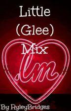 Little (Glee) Mix by RyleyBridges