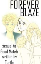 Forever Blaze (Sequel to Good Match) by abitstressed