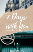 7 Days With You by Shadowthinker