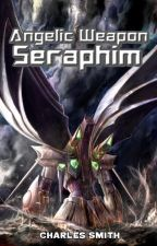 Angelic Weapon Seraphim by CharlesSmith9