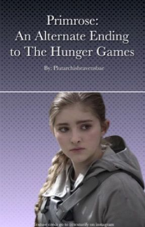 Primrose: An Alternate Ending to The Hunger Games by plutarchisheavensbae
