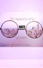 101 reasons why I hate glasses від Fashion4wardFangirl