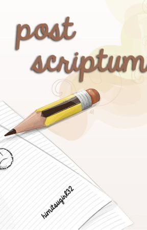 Post Scriptum  by himitsugirl32