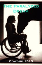 The Paralyzed Dream (COMPLETED) by Cowgirl1515