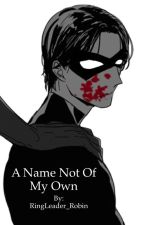 A Name Not Of My Own by RingLeader_Robin