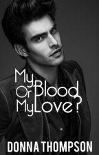 My Blood Or My Love? ✔️ by DonnaWiyada