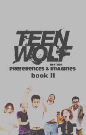 Teen Wolf Preferences and Imagines Book 2 by heatherthings