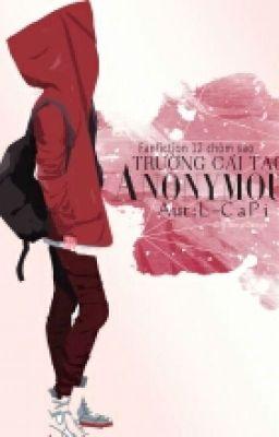 [ Fanfiction 12 Chòm Sao ] Trường Cải Tạo Anonymous