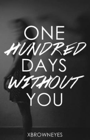 One Hundred Days Without You (Diary) by xBrownEyes
