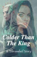 Colder than The King -A Thranduil Fic- #Wattys2016 by geckokay