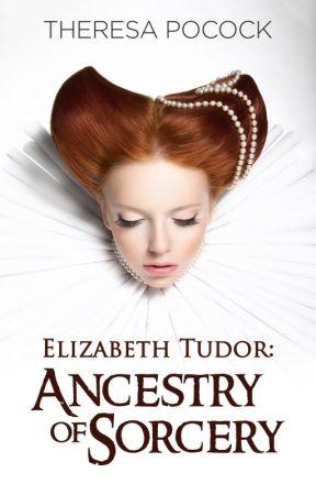 FILLOS Elizabeth Tudor: Ancestry of Sorcery by theresapocock