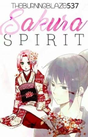 Sakura Spirit [A SasuSaku Mordern AU Fanfiction] by theburningblaze537