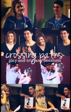 Crossing Paths (Trittany And Jiley One Shots) by jileysfinchel