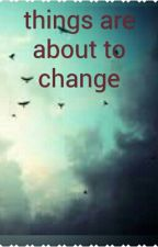 Things Are About To Change by booksB4looks