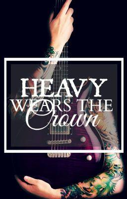 Heavy Wears The Crown