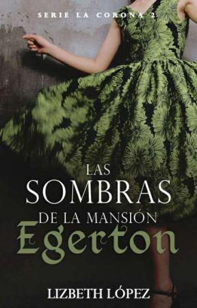 Las sombras de la Mansión Egerton [Serie La Corona 2] by marielizlotero