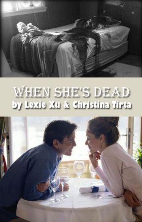 When She's Dead by lexiexu