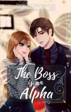 The Boss Is An Alpha (COMPLETED) ✔ by WisTeaDrinks