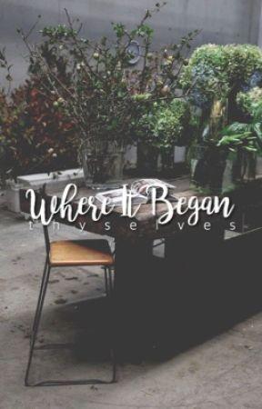 Where It Began | ✓ by thyselves