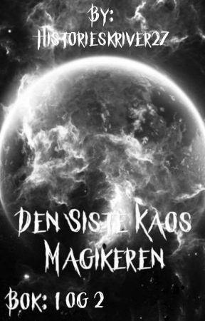 Bok 1 og 2: Den Siste Kaos Magikeren by Historieskriver27
