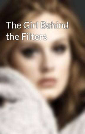 The Girl Behind the Filters by ItzAdeleBtch