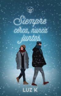 Siempre cerca Nunca juntos |En Edición| cover