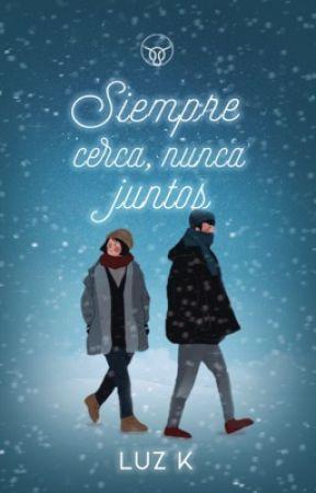 Siempre cerca Nunca juntos |En Edición| by Luz_Ka
