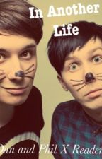 In Another Life (Dan and Phil X Reader) by Liv4Writing
