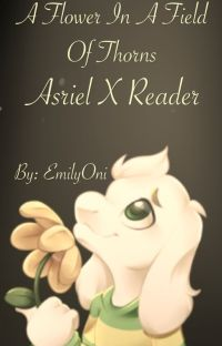 A rose in a bush of thorns - Asriel X Reader    [CONTINUED] cover