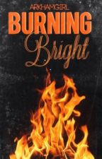 Burning Bright: An Avengers Fanfiction by ArkhamGirl
